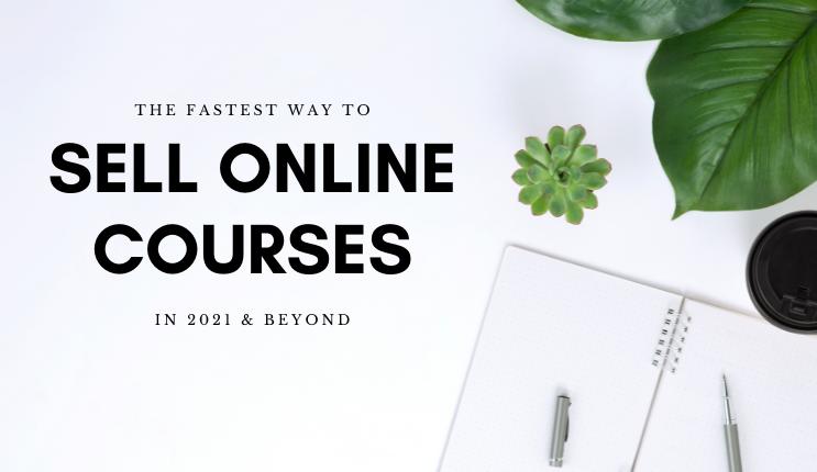 在2021年及以后销售在线课程的最快方式